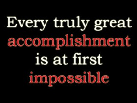 Every truly great accomplishment is at first impossible