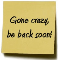 Gone crazy, be back soon!