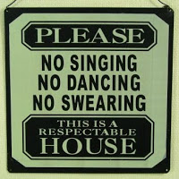 Please: no singing, no dancing, no swearing.  This is a respectable house.