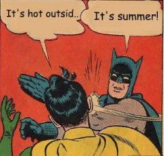 Holy sweat, Batman, it's hot!