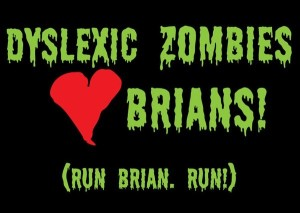 Dyslexic zombies heart Brians!