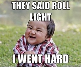 They said roll light, I went hard.