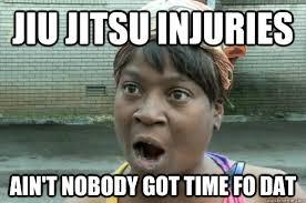 Jiu-Jitsu injuries, ain't nobody got time fo dat!