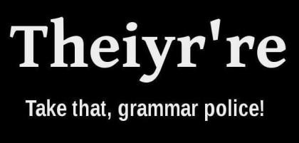 Theiyr're: Take that, grammar police!