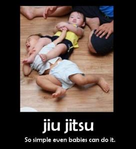 Jiu-Jitsu, so simple even babies can do it.