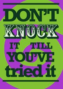 Don't knock it till you've tried it