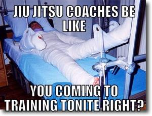 Jiu-Jitsu coaches be like: you coming to training tonite right?
