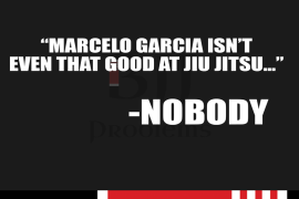 """Marcelo Garcia isn't even that good at Jiu-Jitsu..."" -Nobody"