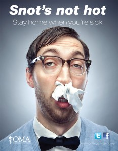 Snot's not hot! Stay home when you're sick.