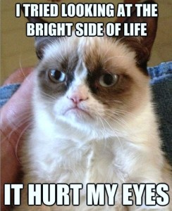 I tried looking at the bright side of life. It hurt my eyes.