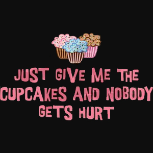 Just give me the cupcakes and nobody gets hurt.