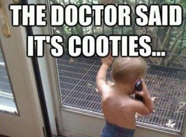 The doctor said it's cooties...