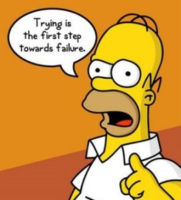 """Trying is the first step towards failure."" -Homer"