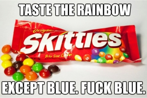 Taste the rainbow. Except blue. Fuck blue.