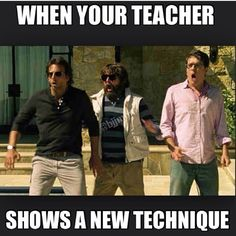 When your teacher shows a new technique