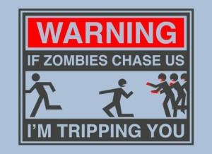Warning: If zombies chase us, I'm tripping you.