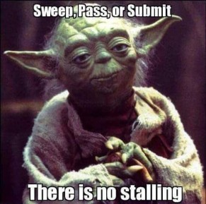 Sweep, pass, or submit. There is no stalling.