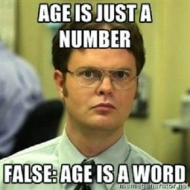 """Age is just a number. False: Age is a word."" -Dwight"