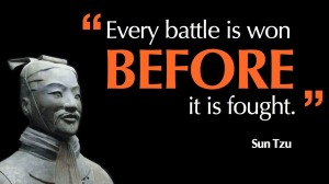 """Every battle is won before it is fought."" -Sun Tzu"