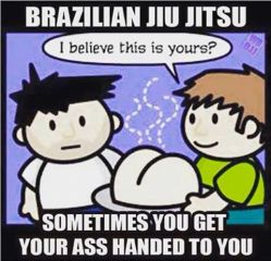 Brazilian Jiu-Jitsu: Sometimes you get your ass handed to you.