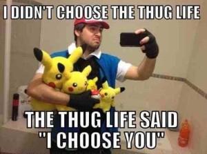 """I didn't choose the thug life, the thug life said """"I choose you."""""""