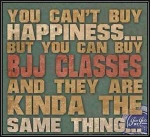 You can't buy happiness...but you can buy BJJ classes and they are kinda the same thing.
