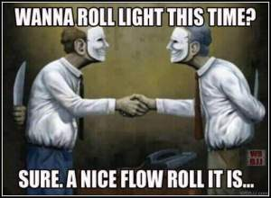 Wanna roll light this time? Sure. A nice flow roll it is...