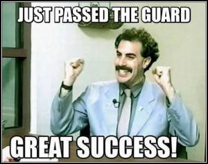 Just passed the guard, great success!