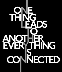 One thing leads to another everything is connected.