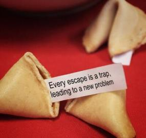 Every escape is a trap, leading to a new problem.