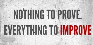 Nothing to prove. Everything to improve.