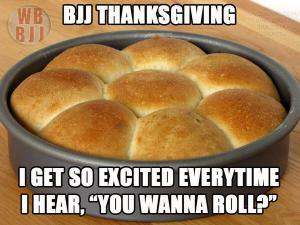 "BJJ Thanksgiving, I get so excited every time I hear ""You wanna roll?"""